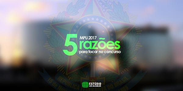 5 razões para fazer o Concurso do MPU 2018